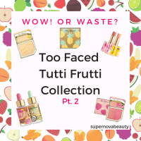 Wow! or Waste? Too Faced Tutti Frutti Collection | Pt. 2