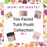 Wow! or Waste? Too Faced Tutti Frutti Collection | Pt. 1